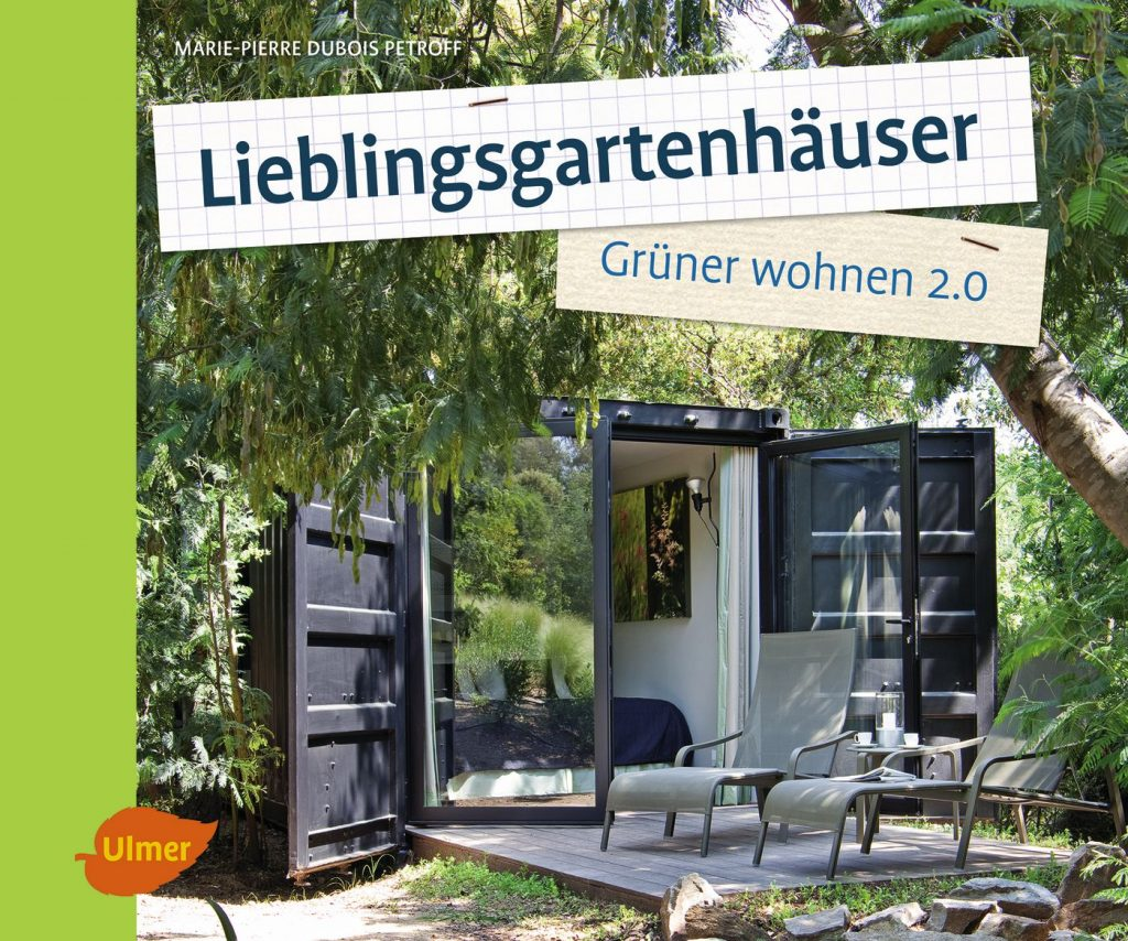 »Lieblingsgartenhäuser« Marie-Pierre Dubois Petroff, © Ulmer Verlag 2016