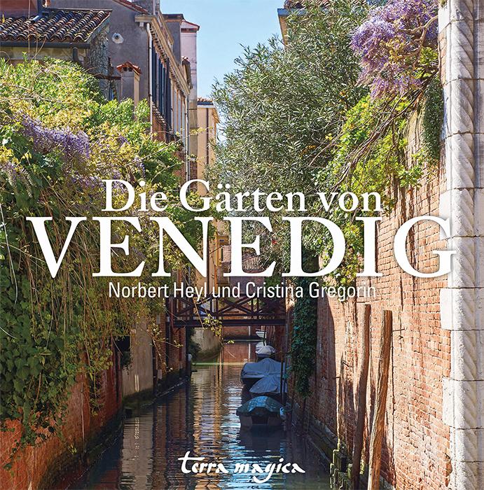 »Die Gärten von Venedig«, Terra Magica Verlag, 2017, von Norbert Heyl und Cristina Gregorin.