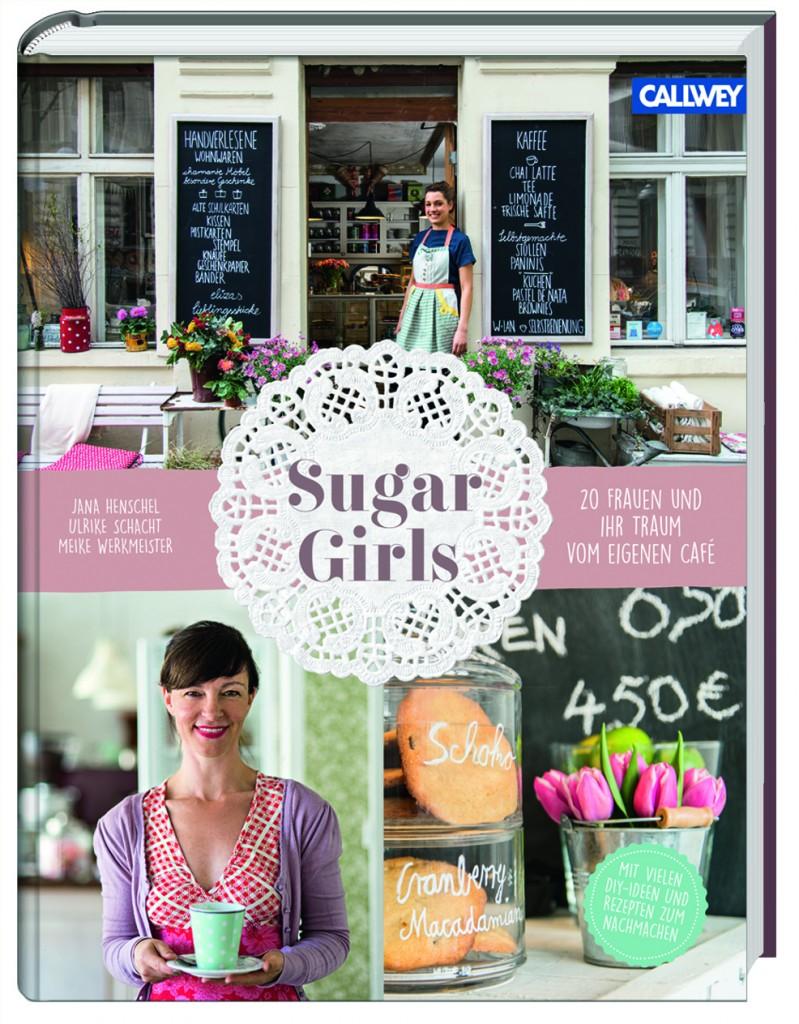 »Sugar Girls« von Jana Henschel, Meike Werkmeister, Ulrike Schacht, © Callwey Verlag 2016