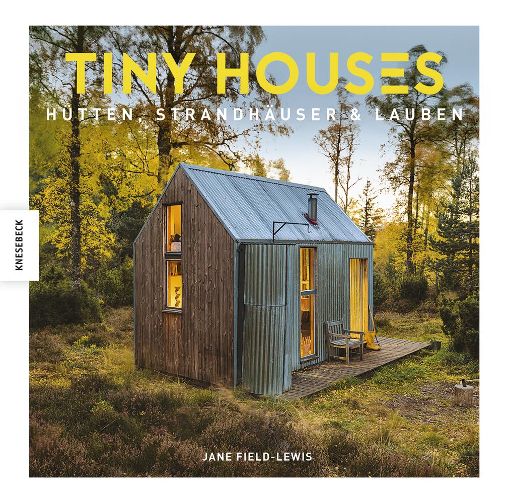 Tiny Houses, Cover, von Jane Field-Lewis. Knesebeck Verlag 2017. Die Rezension ist von wohnbuchbüro.