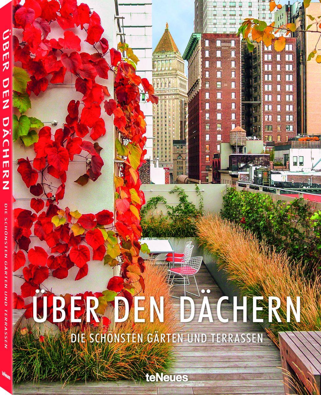 »Über den Dächern« - Die schönsten Gärten und Terrassen, Text von Ashley Penn, © teNeues 2016.