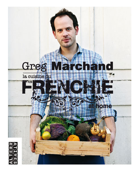 Greg Marchand: »La cuisine du Frenchie at home« © Gallimard.