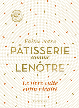 Gaston Lenôtre: Faîtes votre pâtisserie comme Lenôtre. Nouvelle édition. Flammarion 2020
