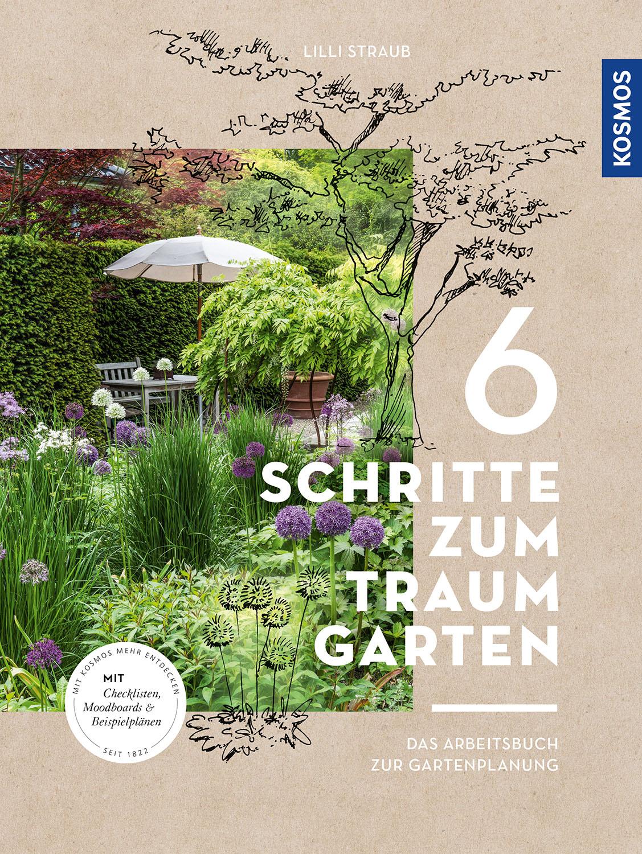 Cover 6 Schritte zum Traumgarten Das Arbeitsbuch zur Gartenplanung_Lilli_Straub_Kosmos_2020