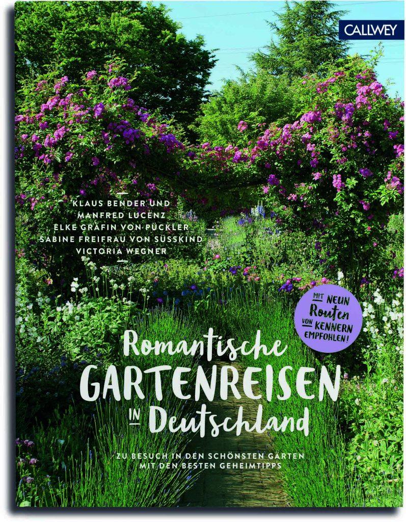 »Romantische Gartenreisen in Deutschland«, Callwey Verlag, 2017