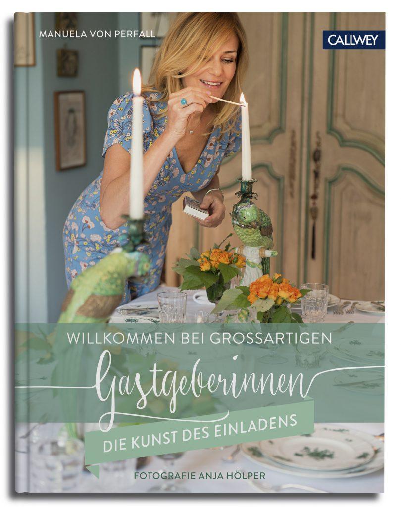 »Willkommen bei großartigen Gastgeberinnen«, © Callwey Verlag 2017, von Manuela von Perfall und Anja Hölper.